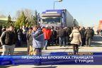 Превозвачи блокираха границата с Турция