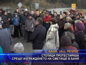 Стотици протестираха срещу изграждането на сметище в Баня