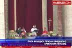 Папа Франциск призна официално арменския геноцид